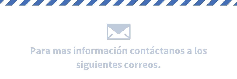 Para mas información contactanos a los siguientes correos.